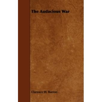 The Audacious War by Barron & Clarence W.