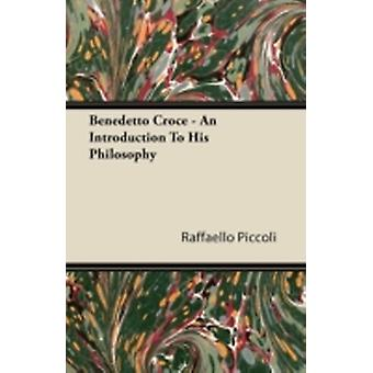 Benedetto Croce  An Introduction to His Philosophy by Piccoli & Raffaello