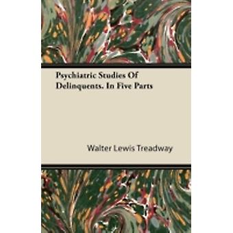Psychiatric Studies Of Delinquents. In Five Parts by Treadway & Walter Lewis