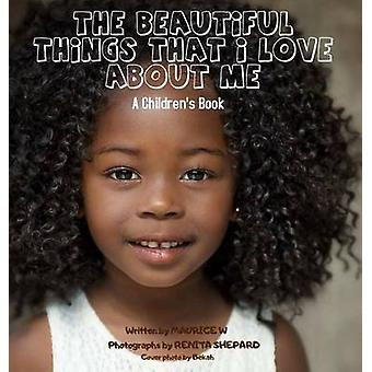 The Beautiful Things That I Love About Me by W & Maurice