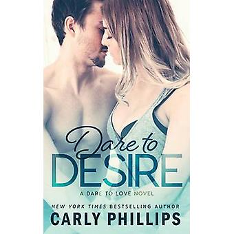 Dare to Desire by Phillips & Carly