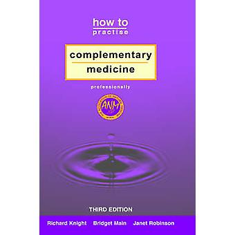 How to Practise Complementary Medicine Professionally by Knight & Richard