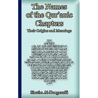 The Names of the Quranic Chapters Their Origins and Meanings by AlDargazelli & Shetha