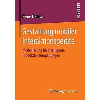 Gestaltung mobiler Interaktionsgerte  Modellierung fr intelligente Produktionsumgebungen by Kirisci & Pierre T.