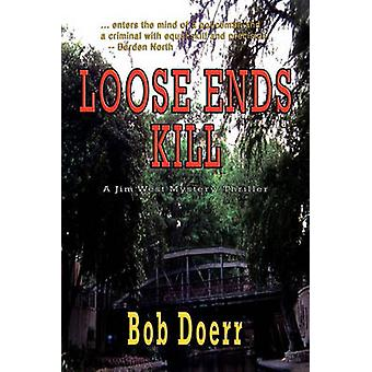 Loose Ends Kill A Jim West Mystery Thriller Series Book 3 by Doerr & Bob