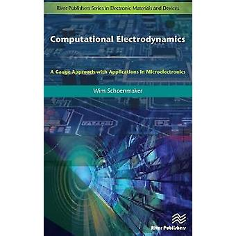 Computational Electrodynamics A Gauge Approach with Applications in Microelectronics by Schoenmaker & Wim