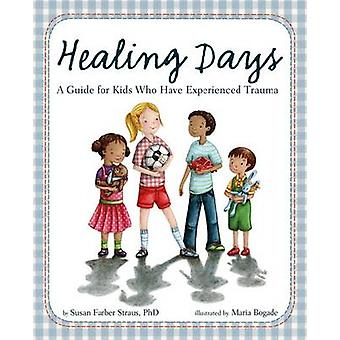 Genezing Days - A Guide for Kids Who Have Experienced Trauma door Susan F