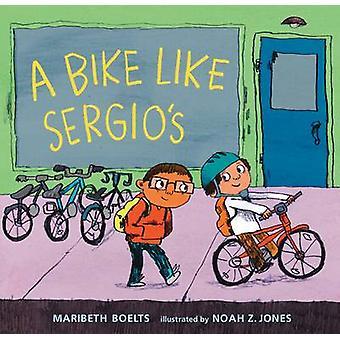 A Bike Like Sergio's by Maribeth Boelts - Noah Z Jones - 978076366649