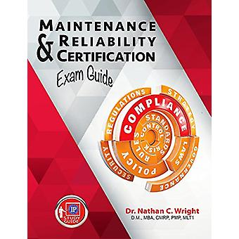 Maintenance and Reliability Certification Exam Guide by Nathan C. Wri