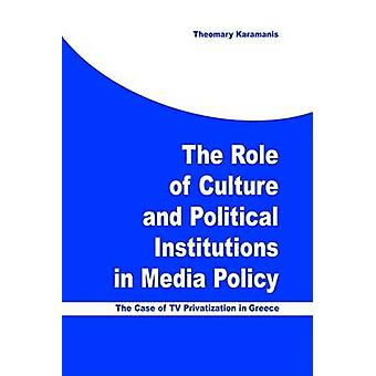 The Role of Culture and Political Institutions in Media Policy - The C