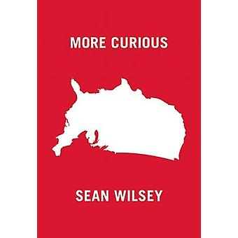 More Curious by Sean Wilsey - 9781940450179 Book
