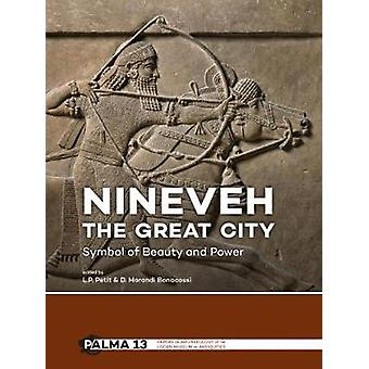 Nineveh - the Great City - Symbol of Beauty and Power by Lucas P. Peti