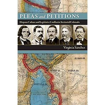 Pleas and Petitions  Hispano Culture and Legislative Conflict in Territorial Colorado by Virginia Sanchez & Foreword by Ken Salazar