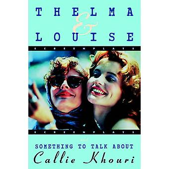 Thelma and Louise/Something to Talk About - Screenplays by Callie Khou
