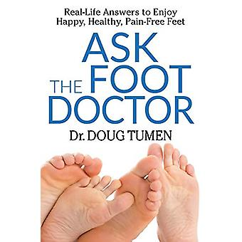 Ask the Foot Doctor - Real-Life Answers to Enjoy Happy - Healthy - Pai