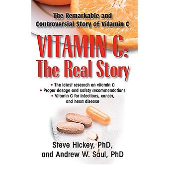 Vitamin C - The Real Story - The Remarkable and Controversial Healing F