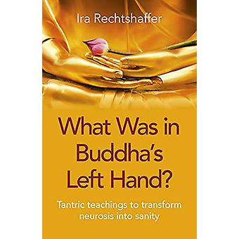 What Was in Buddha's Left Hand? - Tantric teachings to transform neuro