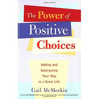 Power of Positive Choices - Adding and Subtracting Your Way to a Great
