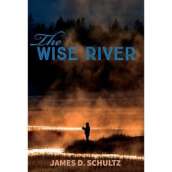 The Wise River by Schultz & James D.