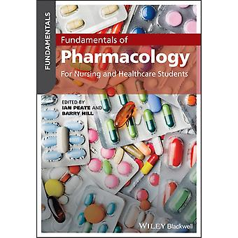 Fundamentals of Pharmacology  For Nursing and Healthcare Students by Edited by Ian Peate & Edited by Barry Hill