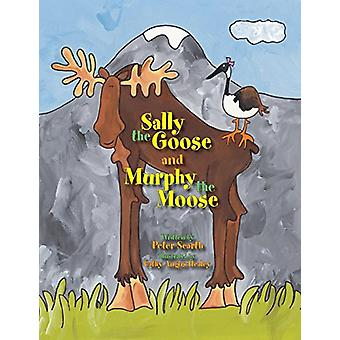 Sally the Goose and Murphy the Moose by Peter Scarth - 9781425109332