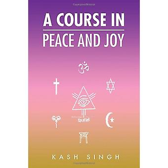 A Course in Peace and Joy by Kash Singh - 9781453545140 Book