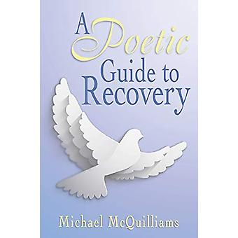 A Poetic Guide to Recovery by Michael McQuilliams - 9781489706676 Book