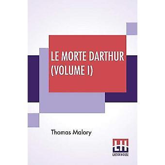Le Morte Darthur (Volume I) - Sir Thomas Malory'S Book Of King Arthur
