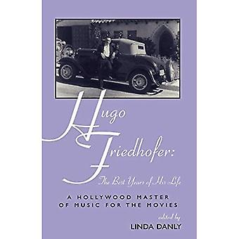 Hugo Friedhofer: the Best Years of His Life: A Hollywood Master of Music for the Movies (The Scarecrow filmmakers series)