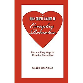The Busy Couple's Guide to� Everyday Romance: Fun and Easy Ways to Keep the Spark Alive