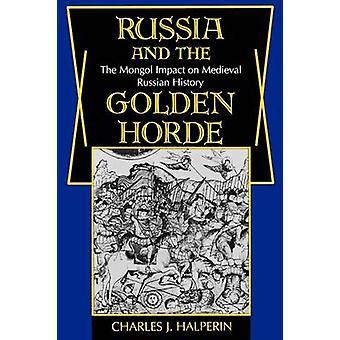 Russland und der Goldenen Horde der Mongolen Auswirkungen auf mittelalterliche russische Geschichte von Halperin & Charles J.