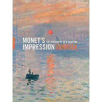 Monet's Impression - Sunrise - The Biography of a Painting by Marianne
