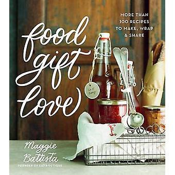 Food Gift Love by Maggie Battista - 9780544387676 Book