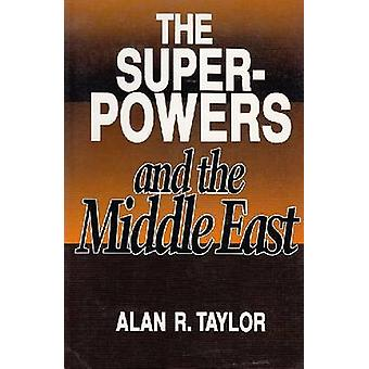 The Superpowers and the Middle East by Alan R. Taylor - 9780815625438