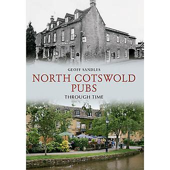 North Cotswold Pubs Through Time by Geoff Sandles - 9781445604015 Book