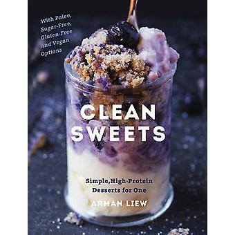 Clean Sweets - Simple - High-Protein Desserts for One by Arman Liew -