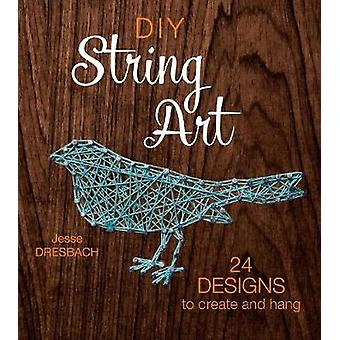 DIY String Art - 24 Designs to Create and Hang by Jesse Dresbach - 978