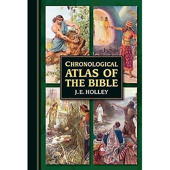 Chronological Atlas of the Bible - In Narrative and Maps by J. E. Holl