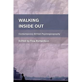 Walking Inside Out - Contemporary British Psychogeography by Tina Rich
