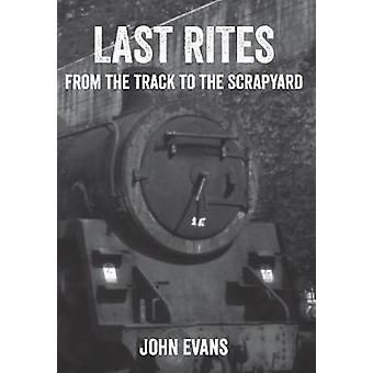 Last Rites - From the Track to the Scrapyard by John Evans - 978144565