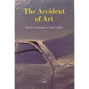 The Accident of Art by Sylvere Lotringer - Paul Virilio - Mike Taormi