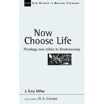 Nu kiezen voor leven: theologie en ethiek in Deuteronomium (nieuwe Studies in de Bijbelse theologie)