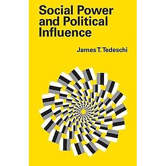 Social Power and Political Influence by Tedeschi & James T.