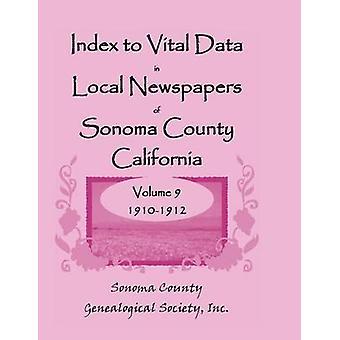 Index für wichtige Daten in den lokalen Zeitungen von Sonoma County Kalifornien Band IX 19101912 von Sonoma Co Genealogische Gesellschaft & Inc