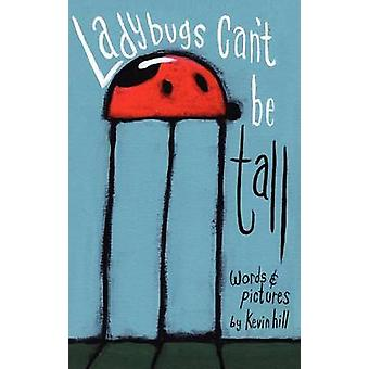 Ladybugs Cant Be Tall by Hill &  Kevin