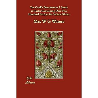 The Cooks Decameron A Study in Taste Containing Over Two Hundred Recipes for Italian Dishes by Waters & Mrs W G