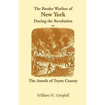 The Border Warfare of New York During the Revolution Or The Annals of Tryon County by Campbell & William W.