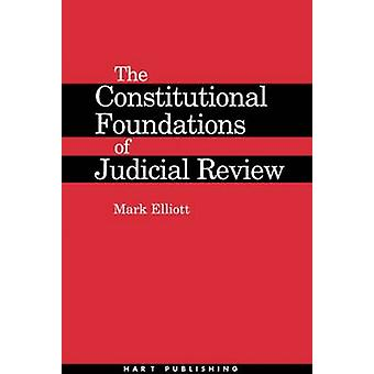 Constitutional Foundations of Judicial Review by Elliott & Mark