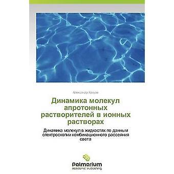 Dinamika Molekul Aprotonnykh Rastvoriteley V Ionnykh Rastvorakh av Krauze Aleksandr