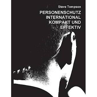 Personenschutz International Kompakt Und Effektiv von Tompson & Steve